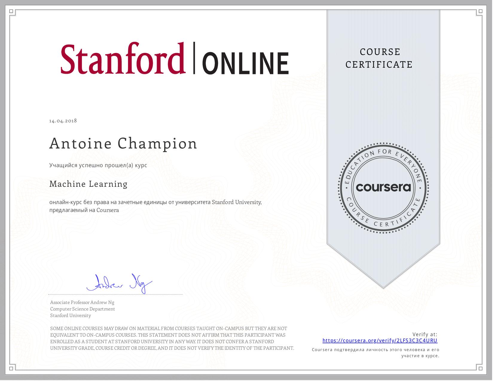 View certificate for Antoine Champion, Machine Learning, an online non-credit course authorized by Stanford University and offered through Coursera