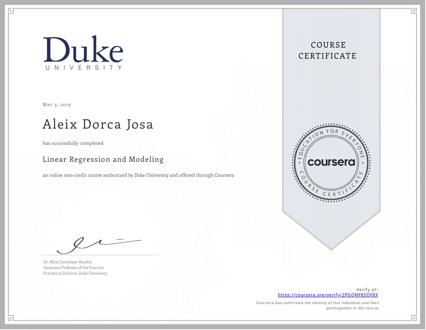 View certificate for Aleix Dorca Josa, Linear Regression and Modeling , an online non-credit course authorized by Duke University and offered through Coursera