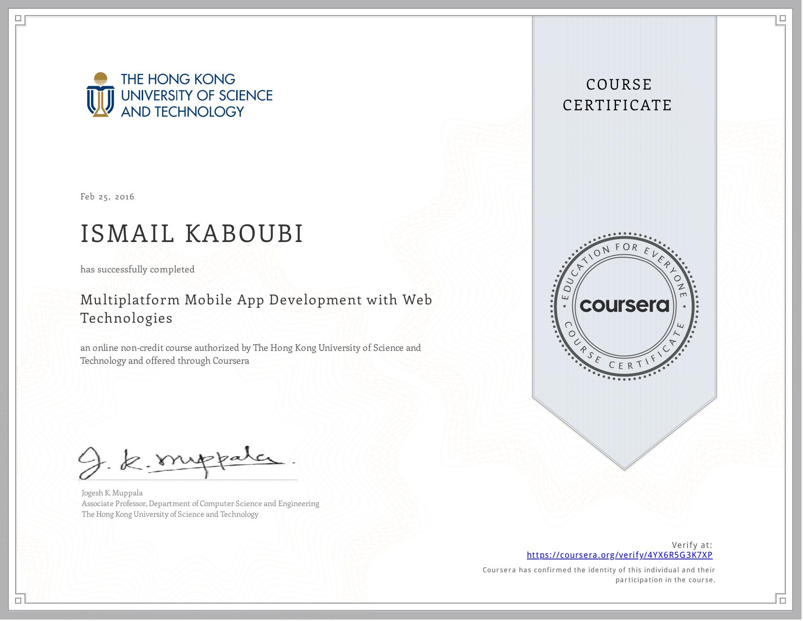 View certificate for ISMAIL KABOUBI, Multiplatform Mobile App Development with Web Technologies, an online non-credit course authorized by  & The Hong Kong University of Science and Technology and offered through Coursera