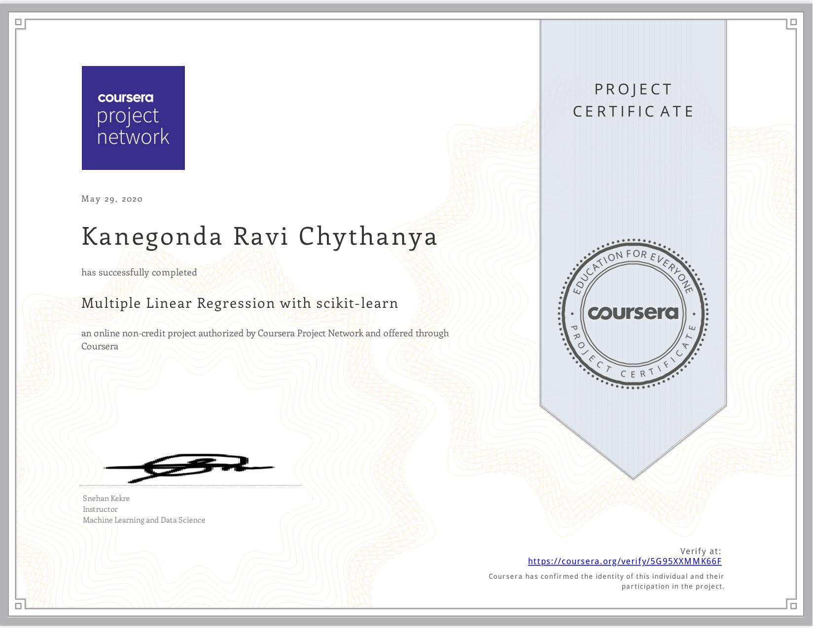 View certificate for Kanegonda Ravi Chythanya, Multiple Linear Regression with scikit-learn, an online non-credit course authorized by Coursera Project Network and offered through Coursera