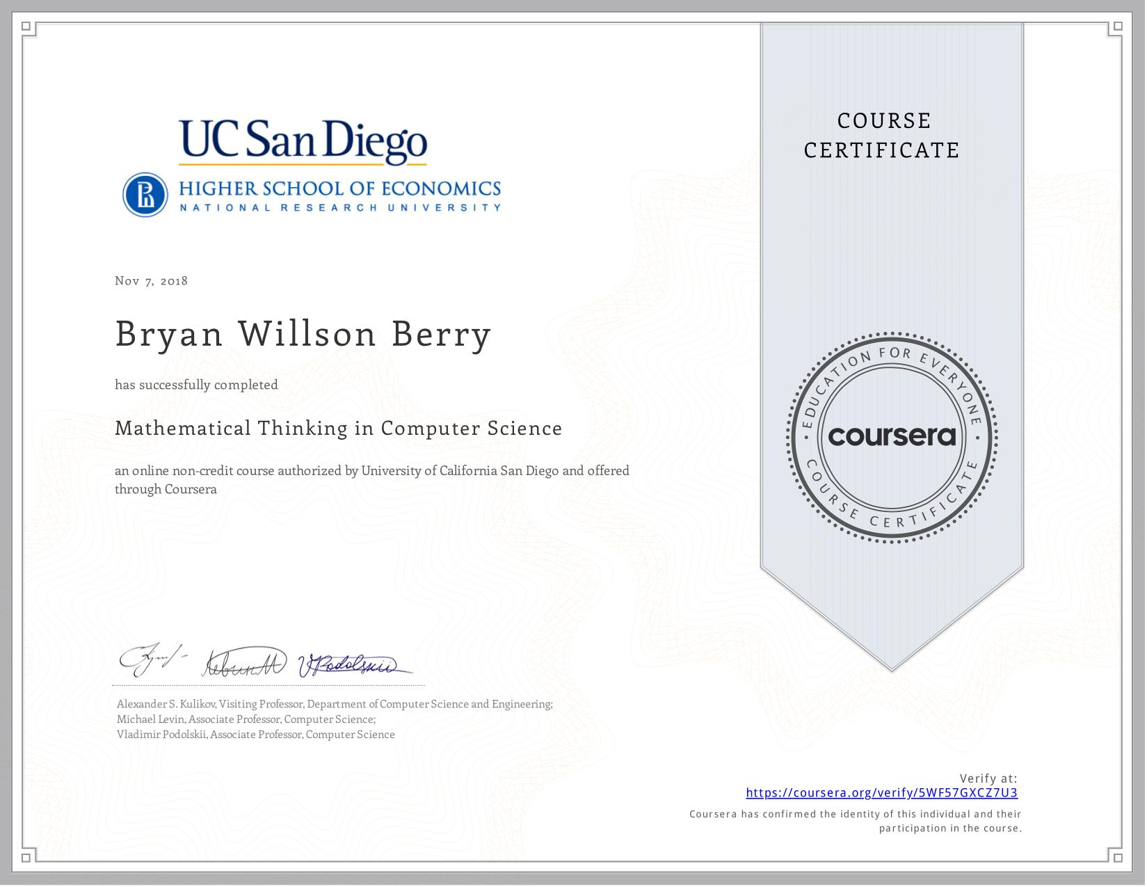 View certificate for Bryan Willson Berry, Mathematical Thinking in Computer Science, an online non-credit course authorized by University of California San Diego & National Research University Higher School of Economics and offered through Coursera