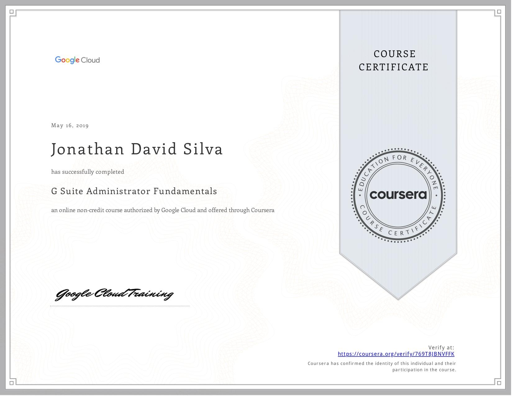 View certificate for Jonathan David Silva, G Suite Administrator Fundamentals, an online non-credit course authorized by  & Google Cloud and offered through Coursera