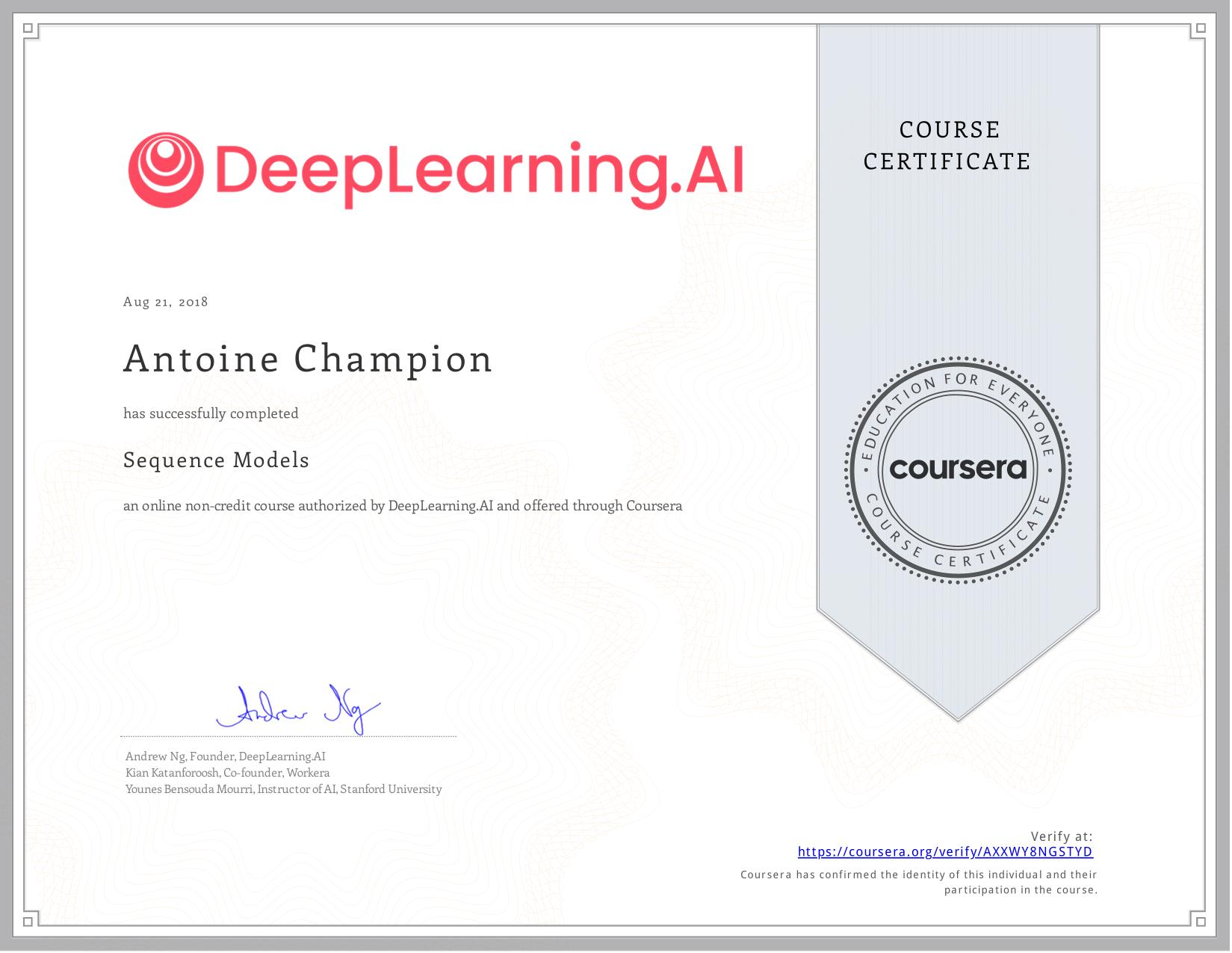 View certificate for Antoine Champion, Sequence Models, an online non-credit course authorized by deeplearning.ai and offered through Coursera