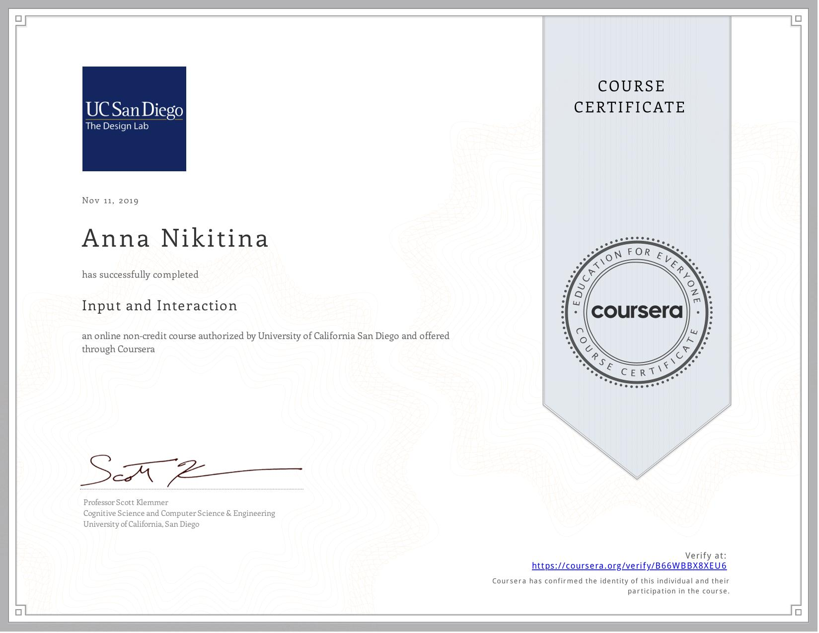 View certificate for Anna Nikitina, Input and Interaction, an online non-credit course authorized by  & University of California San Diego and offered through Coursera