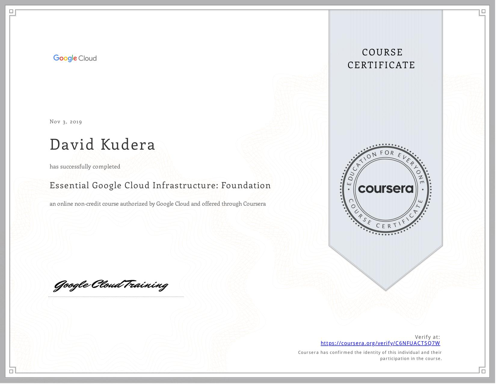 View certificate for David Kudera, Essential Google Cloud Infrastructure: Foundation, an online non-credit course authorized by  & Google Cloud and offered through Coursera