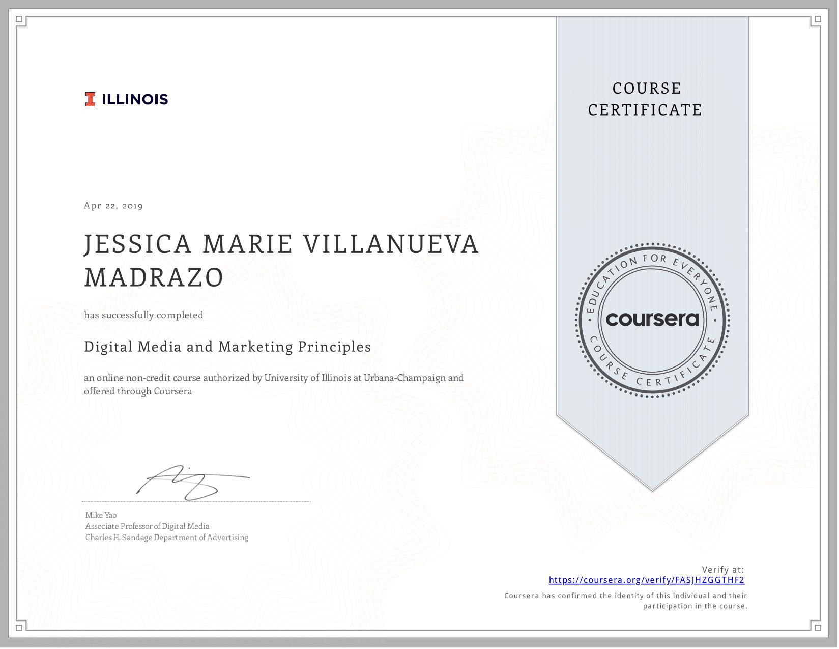 View certificate for JESSICA MARIE VILLANUEVA  MADRAZO, Digital Media and Marketing Principles, an online non-credit course authorized by University of Illinois at Urbana-Champaign and offered through Coursera