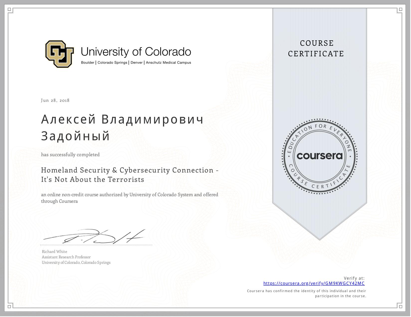 View certificate for Алексей Владимирович Задойный, Homeland Security & Cybersecurity Connection - It's Not About the Terrorists, an online non-credit course authorized by University of Colorado System and offered through Coursera