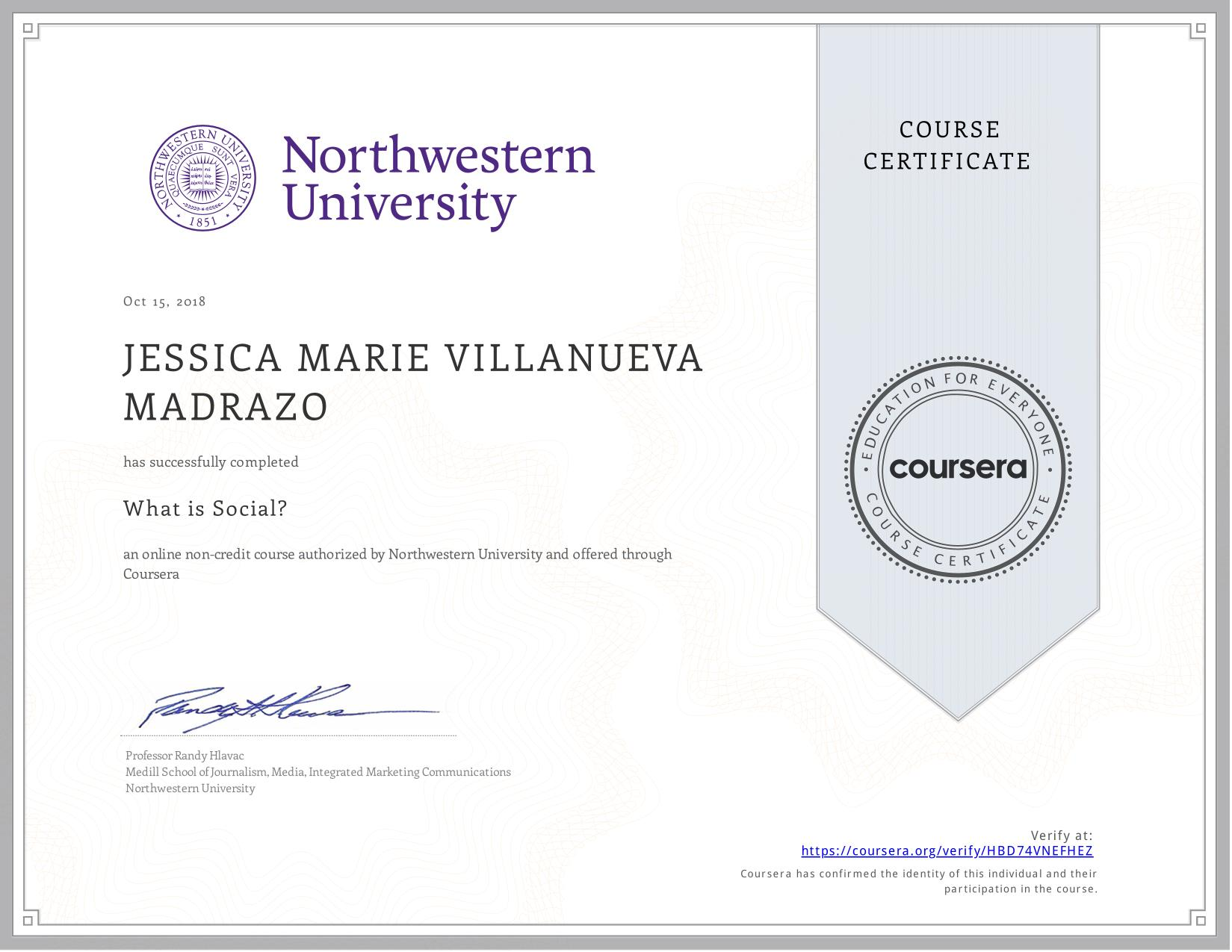 View certificate for JESSICA MARIE VILLANUEVA  MADRAZO, What is Social?, an online non-credit course authorized by Northwestern University and offered through Coursera