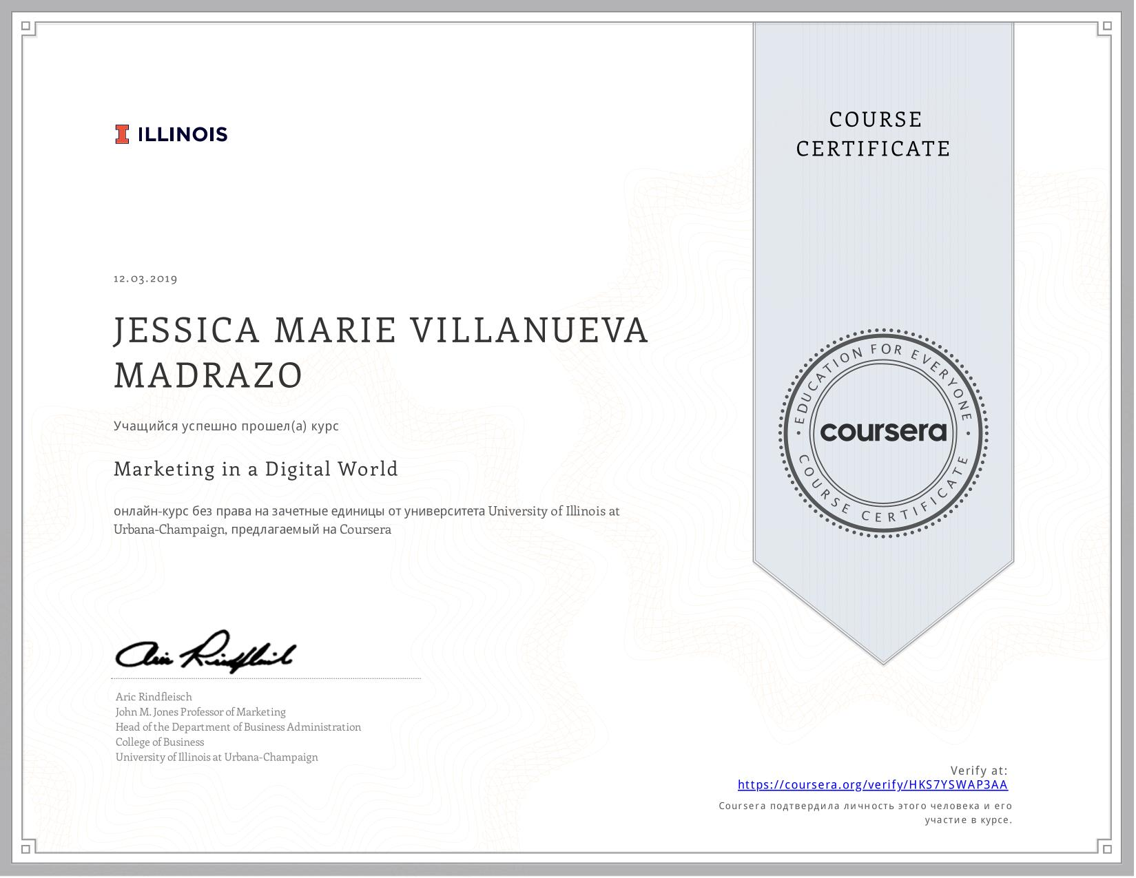View certificate for JESSICA MARIE VILLANUEVA  MADRAZO, Marketing in a Digital World, an online non-credit course authorized by University of Illinois at Urbana-Champaign and offered through Coursera