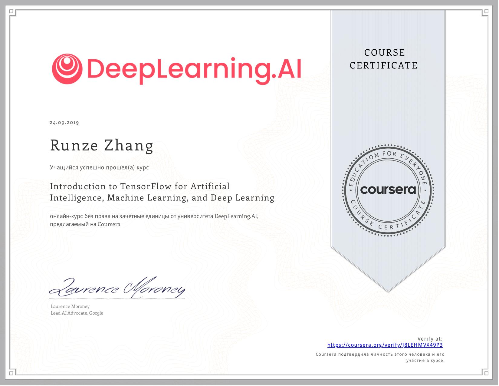View certificate for Runze Zhang, Introduction to TensorFlow for Artificial Intelligence, Machine Learning, and Deep Learning, an online non-credit course authorized by  & deeplearning.ai and offered through Coursera