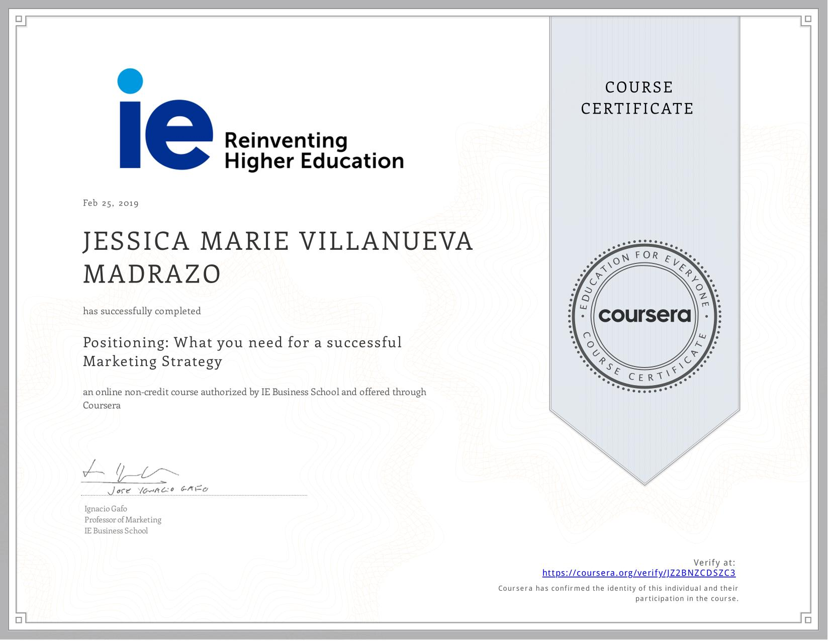 View certificate for JESSICA MARIE VILLANUEVA  MADRAZO, Positioning: What you need for a successful Marketing Strategy, an online non-credit course authorized by IE Business School and offered through Coursera