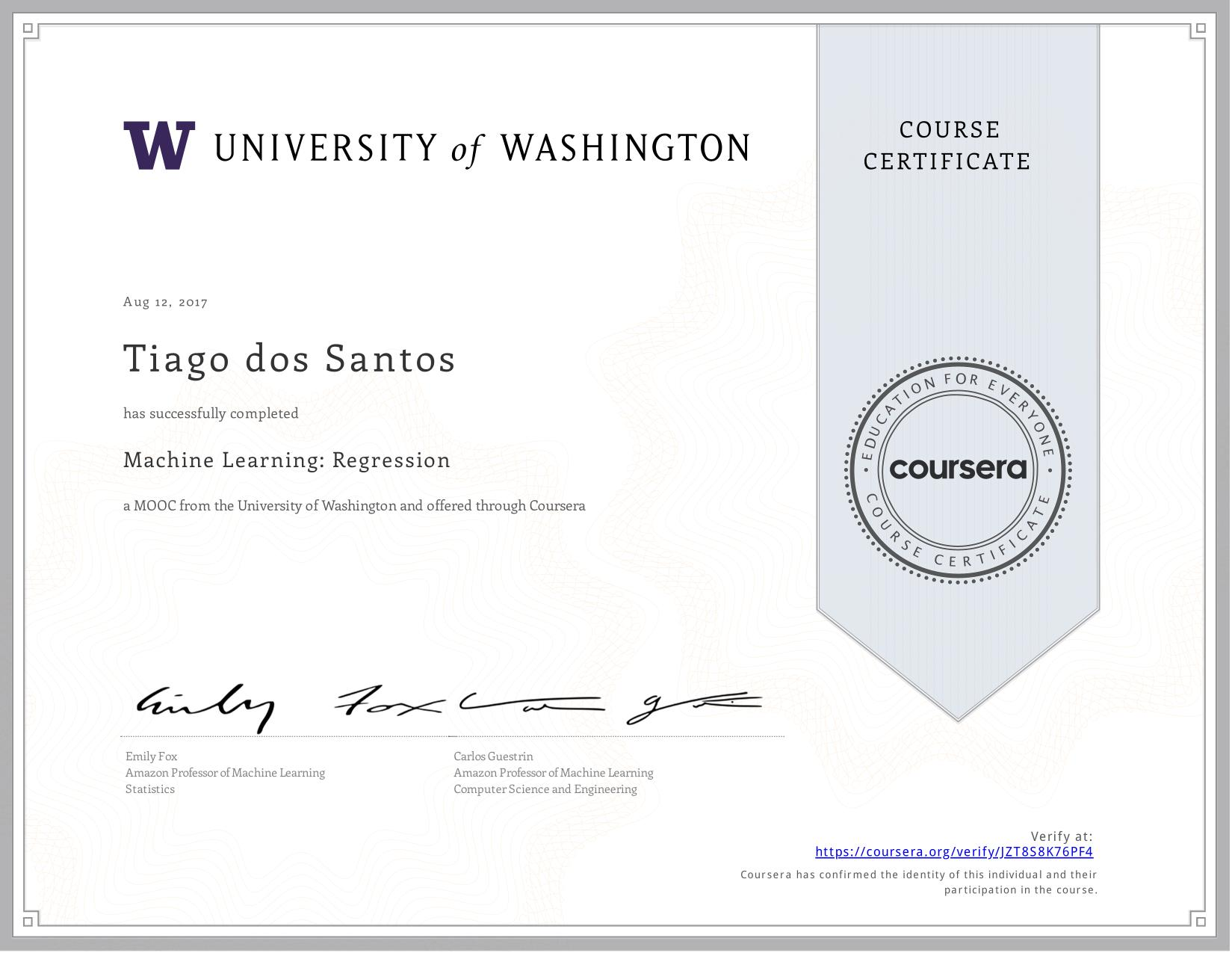View certificate for Tiago dos  Santos, Machine Learning: Regression, an online non-credit course authorized by University of Washington and offered through Coursera