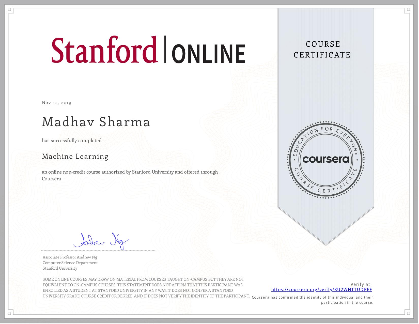 View certificate for Madhav Shekhar  Sharma , Machine Learning, an online non-credit course authorized by  & Stanford University and offered through Coursera