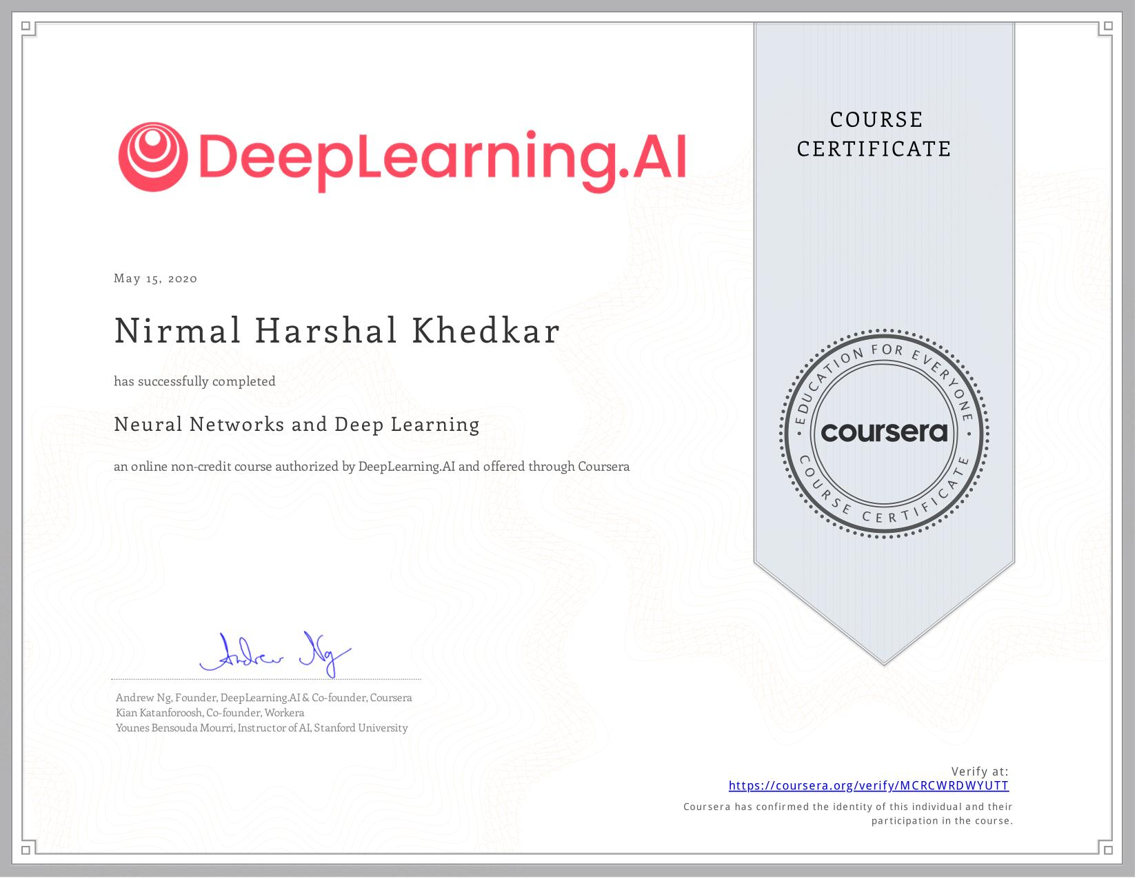 View certificate for Nirmal Harshal Khedkar, Neural Networks and Deep Learning, an online non-credit course authorized by deeplearning.ai and offered through Coursera