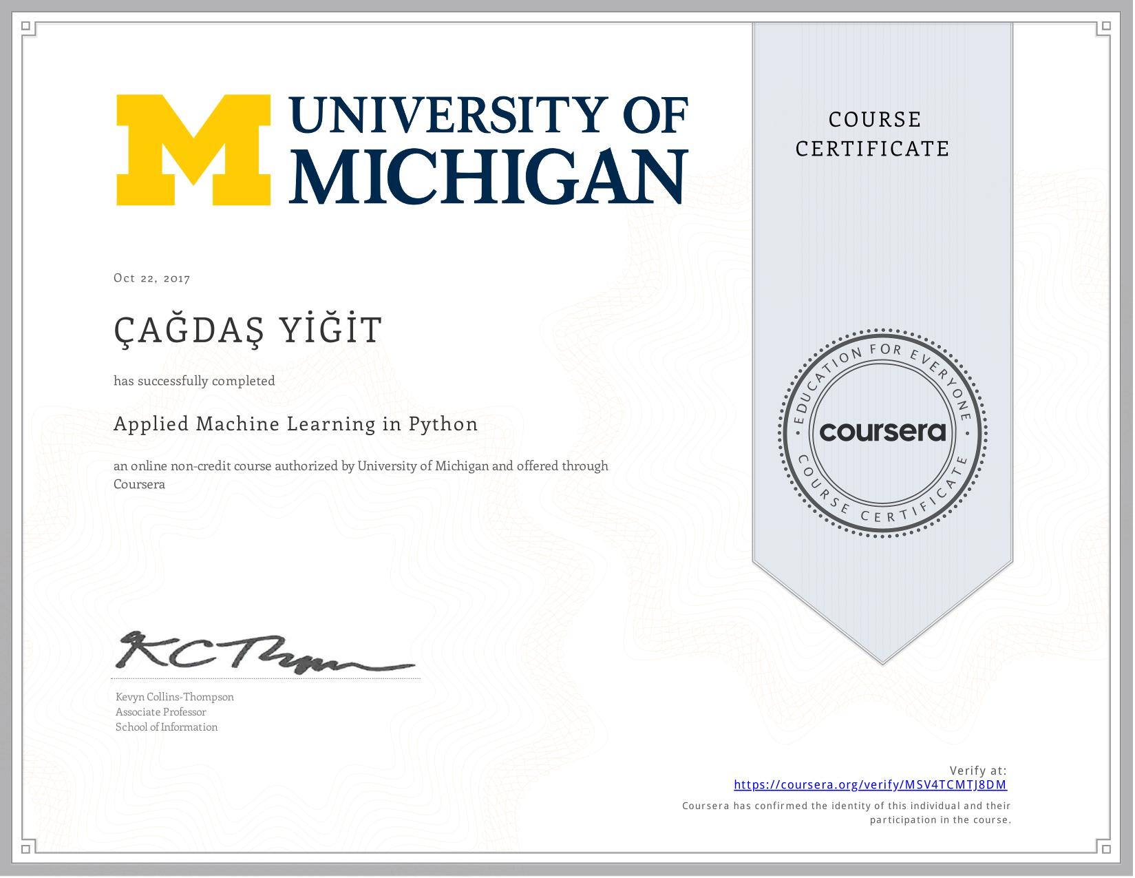 View certificate for ÇAĞDAŞ YİĞİT, Applied Machine Learning in Python, an online non-credit course authorized by University of Michigan and offered through Coursera