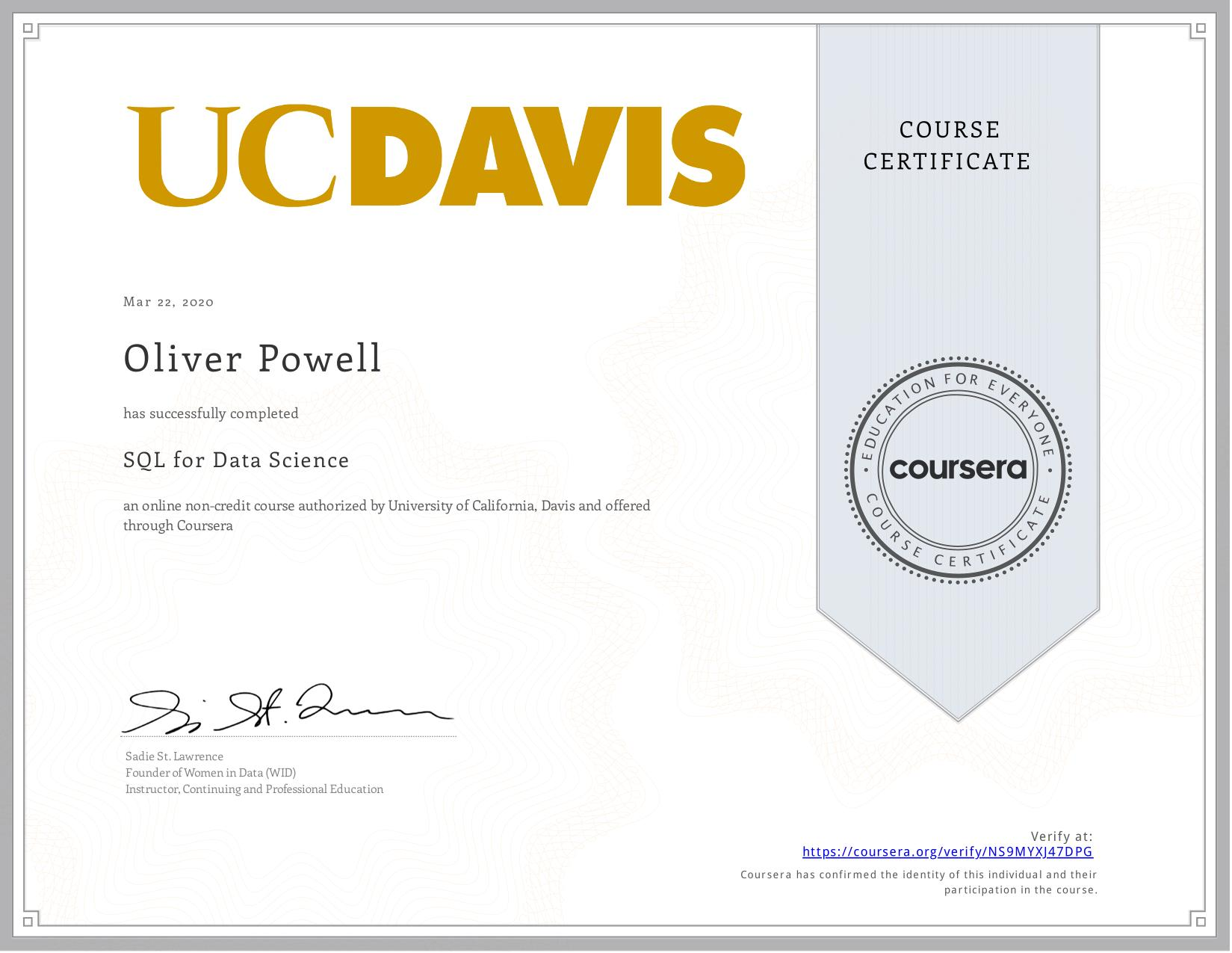 View certificate for Oliver Powell, SQL for Data Science, an online non-credit course authorized by University of California, Davis and offered through Coursera