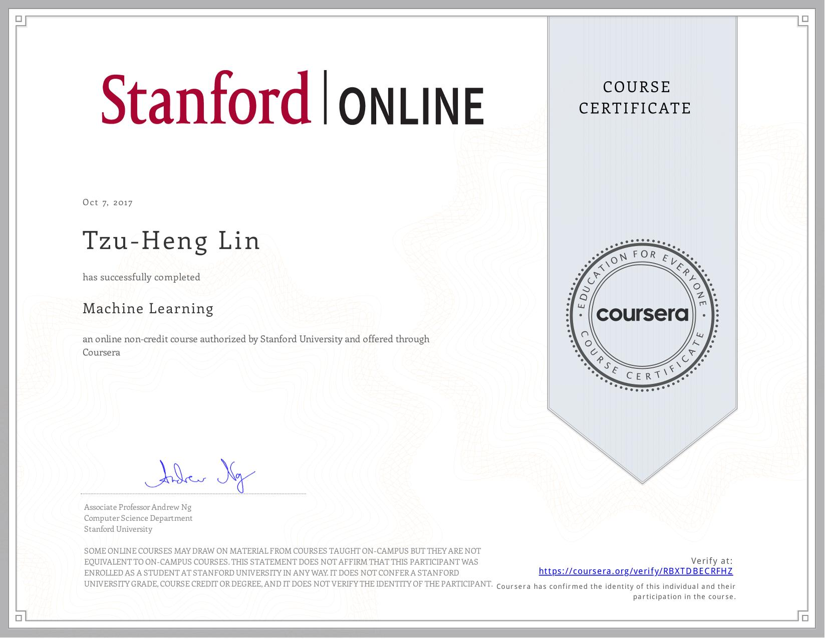View certificate for Tzu-Heng Lin, Machine Learning, an online non-credit course authorized by  & Stanford University and offered through Coursera