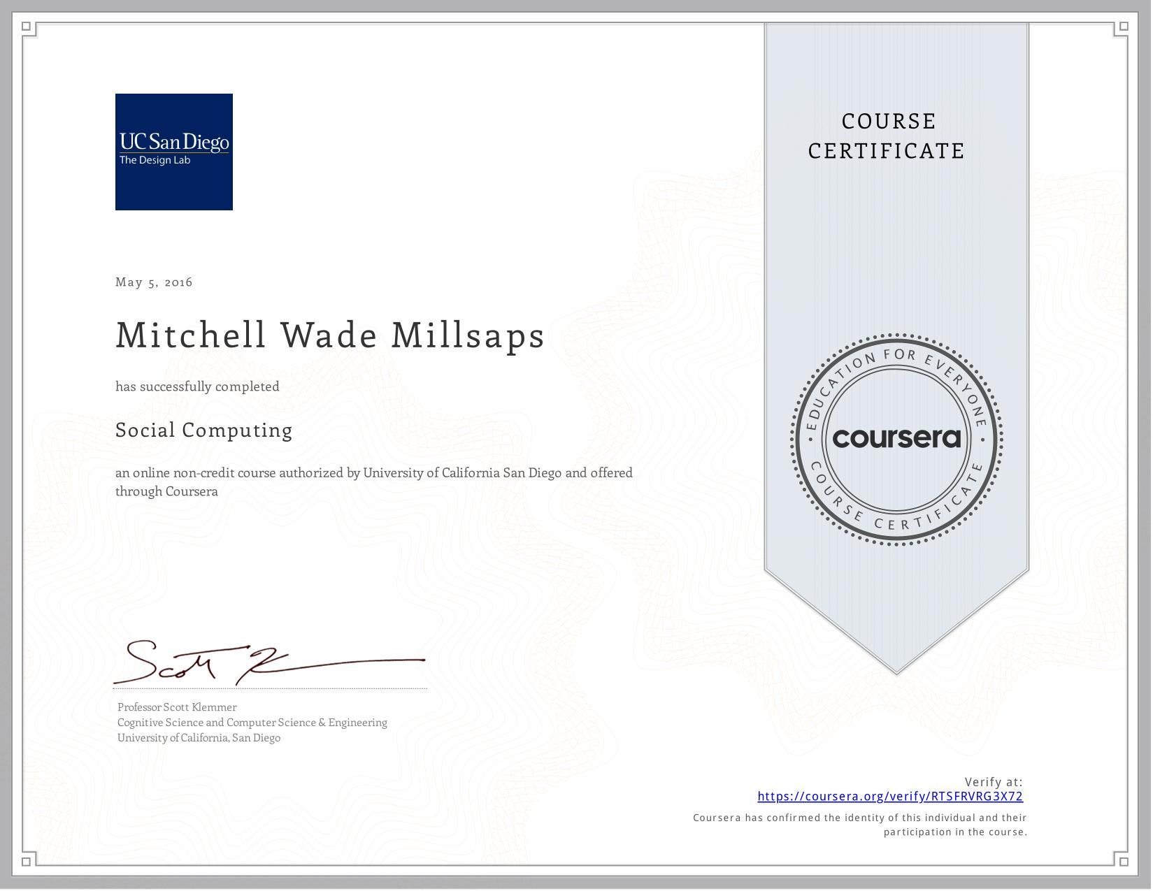 View certificate for Mitchell Wade Millsaps, Social Computing, an online non-credit course authorized by  & University of California San Diego and offered through Coursera