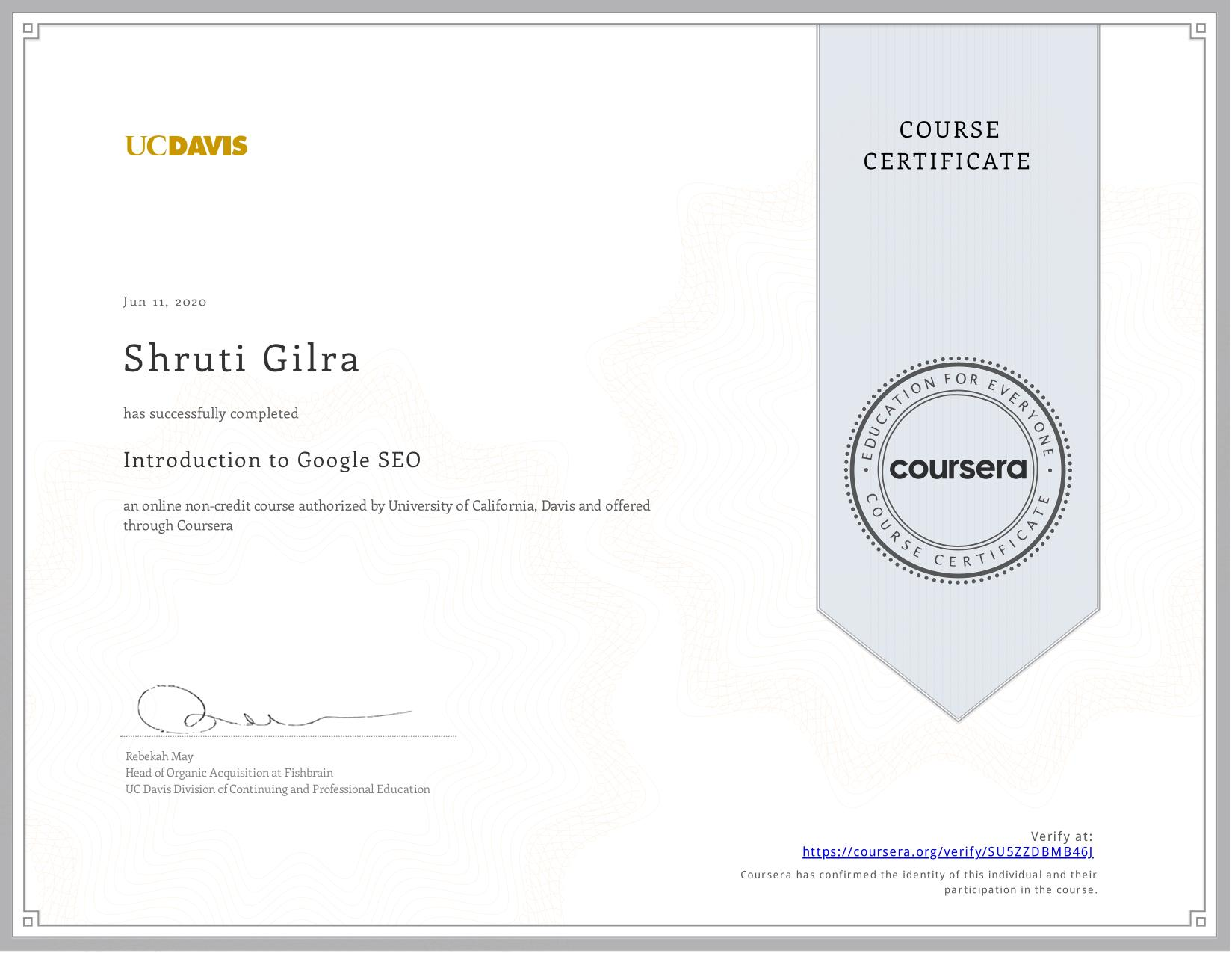 View certificate for Shruti Gilra, Introduction to Search Engine Optimization, an online non-credit course authorized by University of California, Davis and offered through Coursera