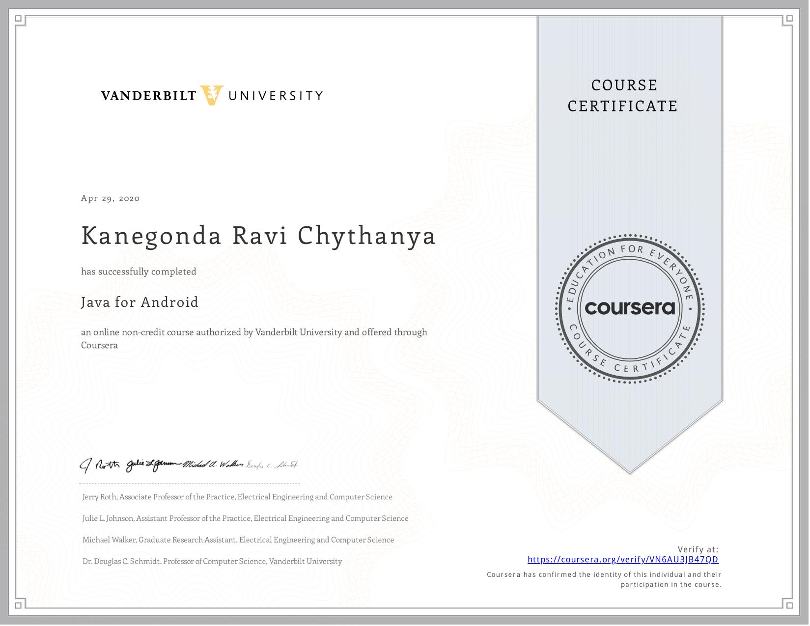 View certificate for Kanegonda Ravi Chythanya, Java for Android, an online non-credit course authorized by Vanderbilt University and offered through Coursera