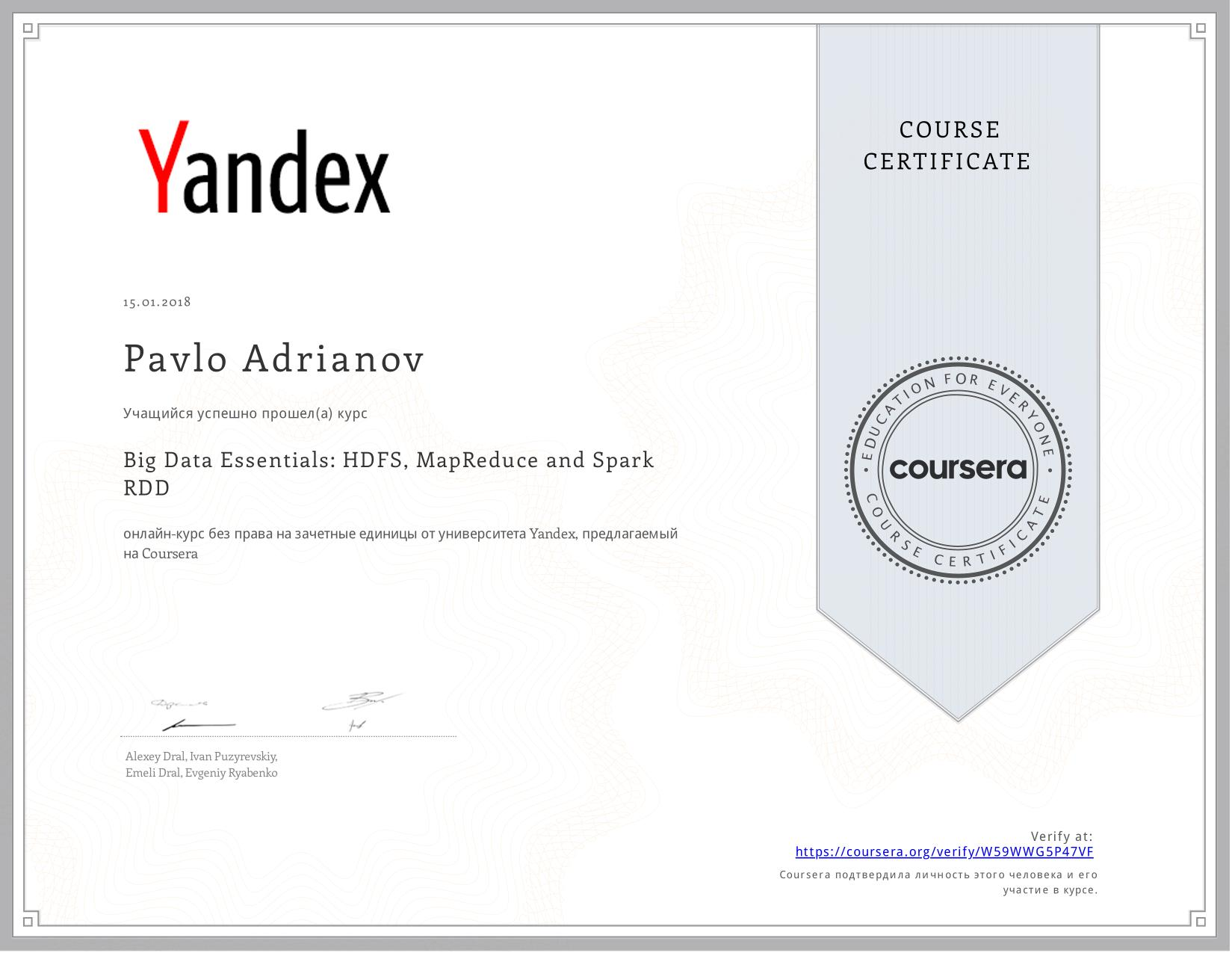 View certificate for Pavlo Adrianov, Big Data Essentials: HDFS, MapReduce and Spark RDD, an online non-credit course authorized by Yandex and offered through Coursera