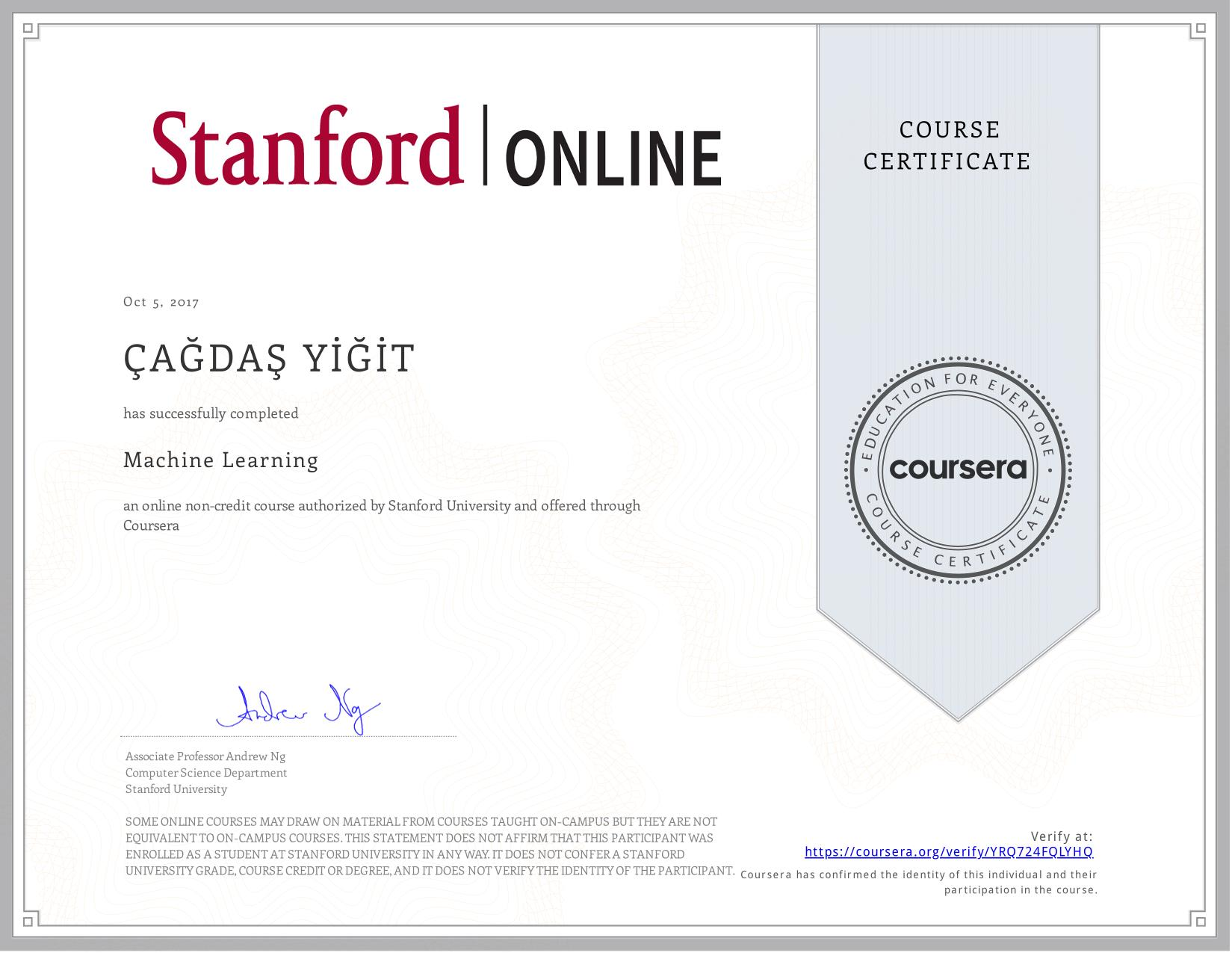 View certificate for ÇAĞDAŞ YİĞİT, Machine Learning, an online non-credit course authorized by Stanford University and offered through Coursera