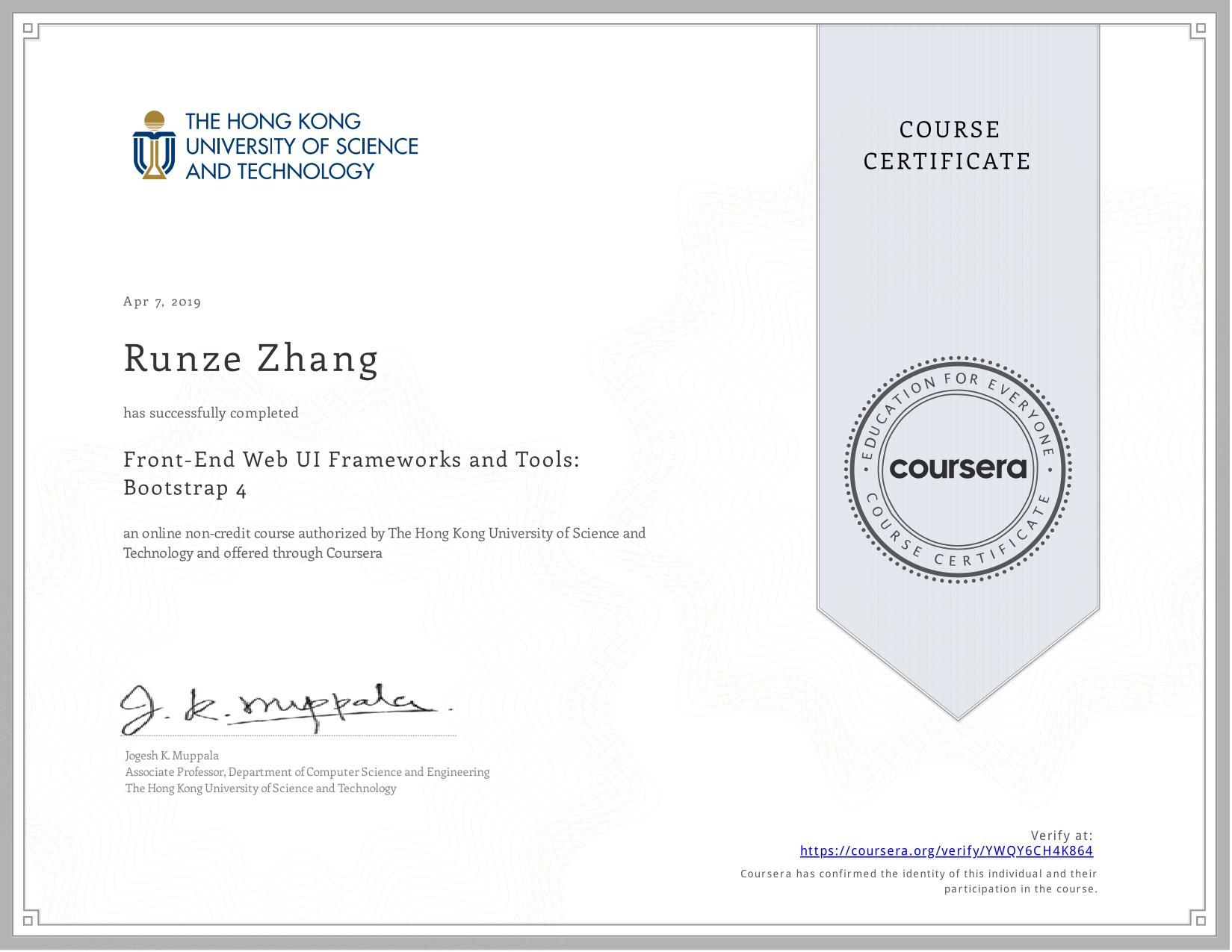 View certificate for Runze Zhang, Front-End Web UI Frameworks and Tools: Bootstrap 4, an online non-credit course authorized by  & The Hong Kong University of Science and Technology and offered through Coursera